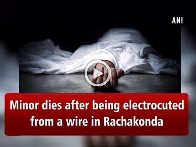 Minor dies after being electrocuted from a wire in Rachakonda