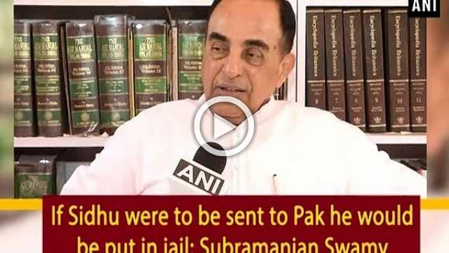 If Sidhu were to be sent to Pak he would be put in jail: Subramanian Swamy