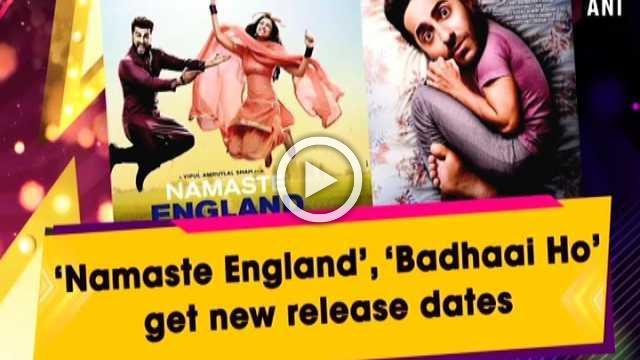 'Namaste England', 'Badhaai Ho' get new release dates