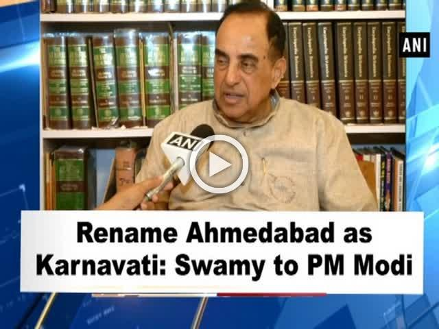 Rename Ahmedabad as Karnavati: Swamy to PM Modi