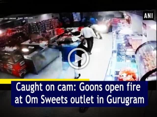 Caught on cam: Goons open fire at Om Sweets outlet in Gurugram