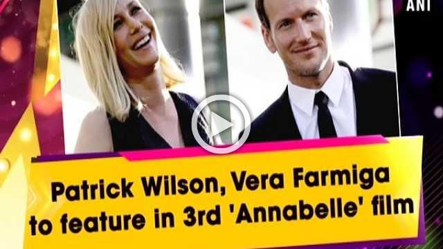 Patrick Wilson, Vera Farmiga to feature in 3rd 'Annabelle' film
