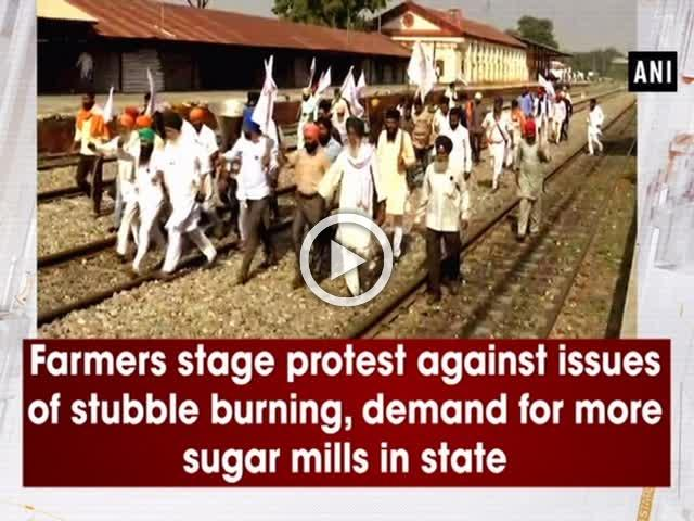 Farmers stage protest against issues of stubble burning, demand for more sugar mills in state