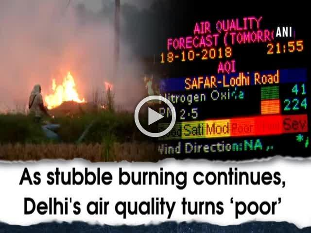 As stubble burning continues, Delhi's air quality turns 'poor'