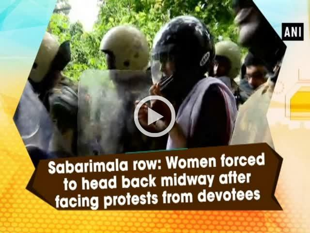 Sabarimala row: Women forced to head back midway after facing protests from devotees
