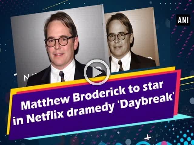 Matthew Broderick to star in Netflix dramedy 'Daybreak'