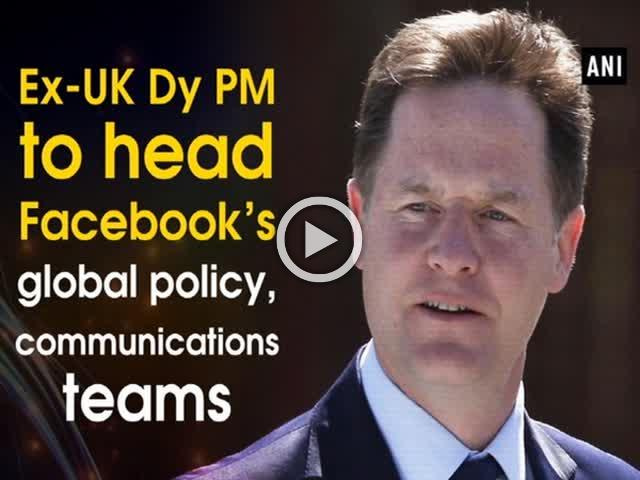 Ex-UK Dy PM to head Facebook's global policy, communications teams