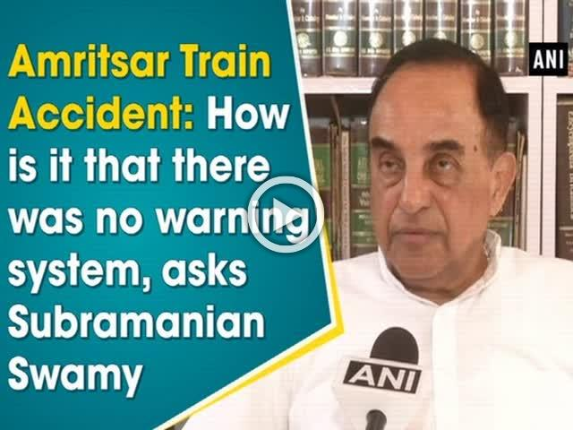 Amritsar Train Accident: How is it that there was no warning system, asks Subramanian Swamy