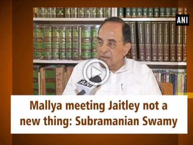 Mallya meeting Jaitley not a new thing: Subramanian Swamy