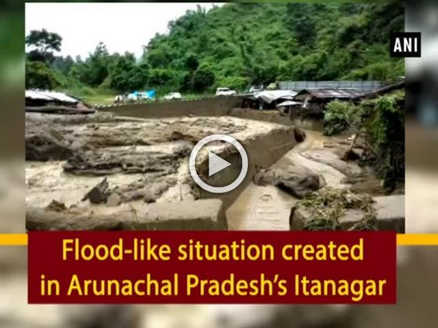 Flood-like situation created in Arunachal Pradesh's Itanagar
