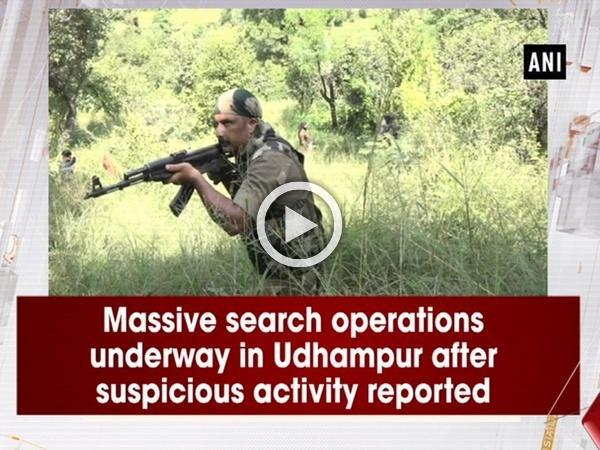 Massive search operations underway in Udhampur after suspicious activity reported