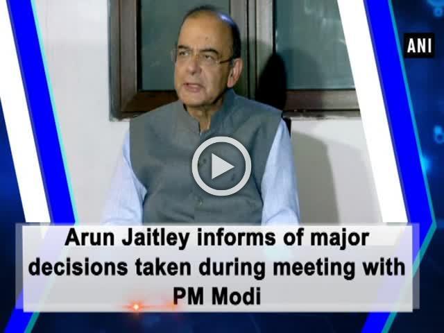 Arun Jaitley informs of major decisions taken during meeting with PM Modi