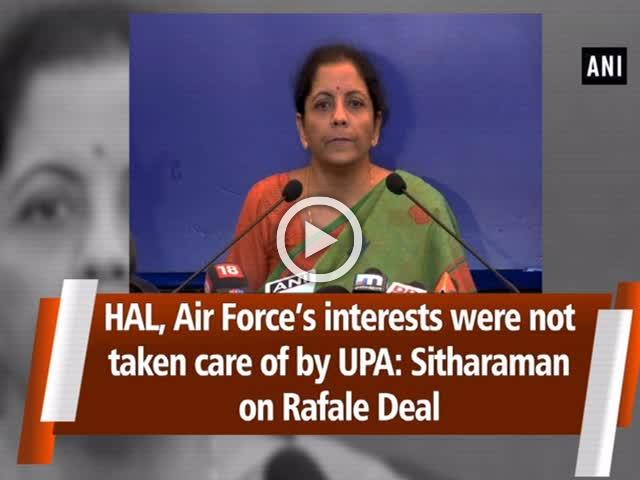 HAL, Air Force's interests were not taken care of by UPA: Sitharaman on Rafale Deal