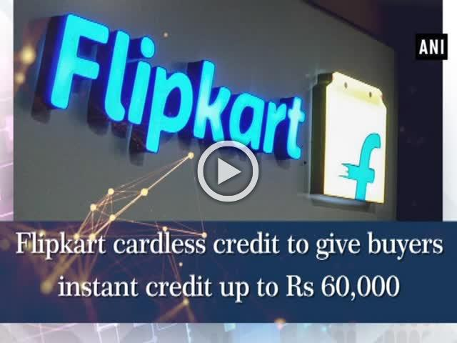 Flipkart cardless credit to give buyers instant credit up to Rs 60,000