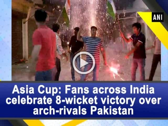 Asia Cup: Fans across India celebrate 8-wicket victory over arch-rivals Pakistan