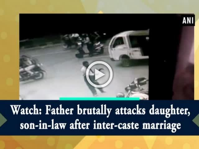 Watch: Father brutally attacks daughter, son-in-law after inter-caste marriage