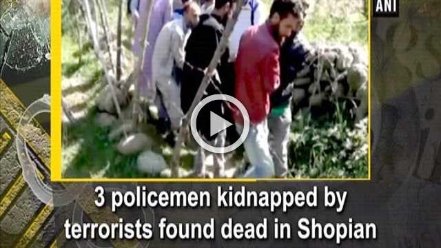 3 policemen kidnapped by terrorists found dead in Shopian