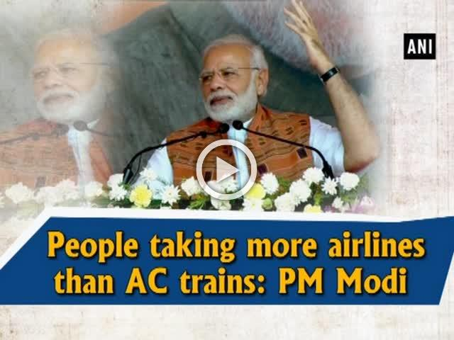 People taking more airlines than AC trains: PM Modi