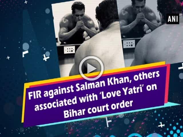 FIR against Salman Khan, others associated with 'Love Yatri' on Bihar court order