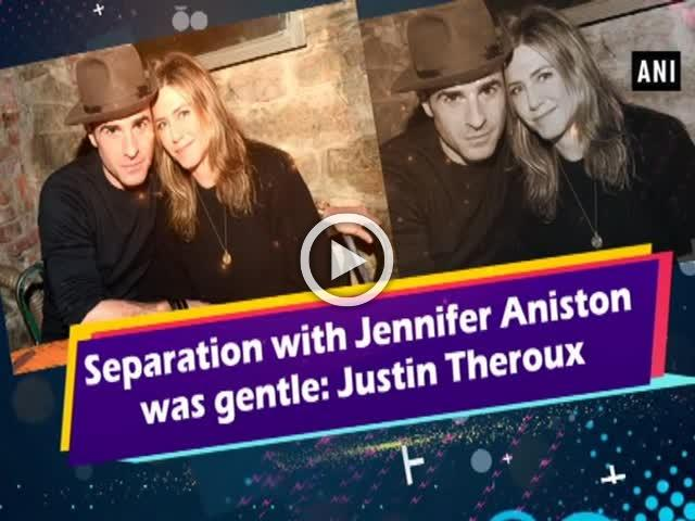 Separation with Jennifer Aniston was gentle: Justin Theroux