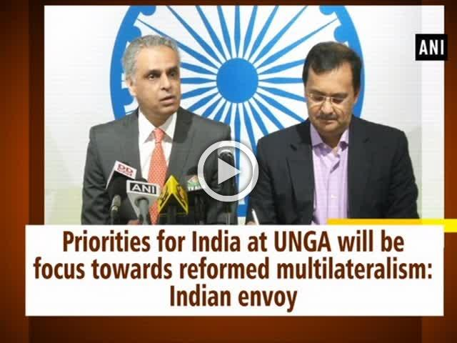 Priorities for India at UNGA will be focus towards reformed multilateralism: Indian envoy