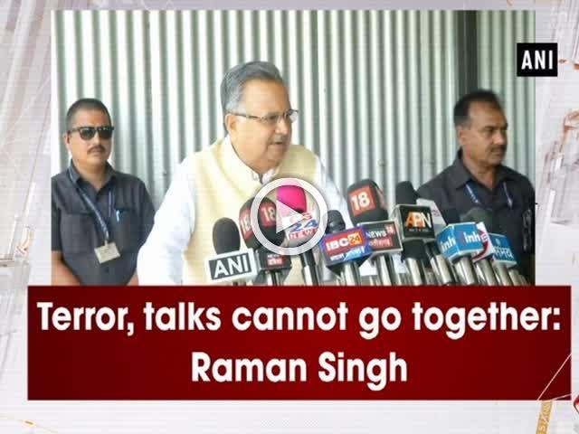 Terror, talks cannot go together: Raman Singh