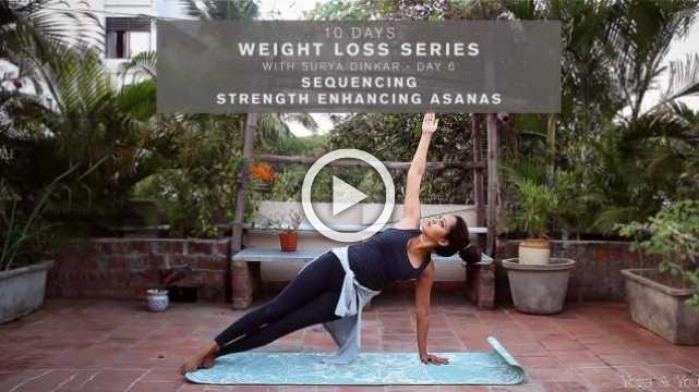 10 Days Weight Loss Series with Surya Dinkar - Day 6 - Sequencing strength enhancing asanas
