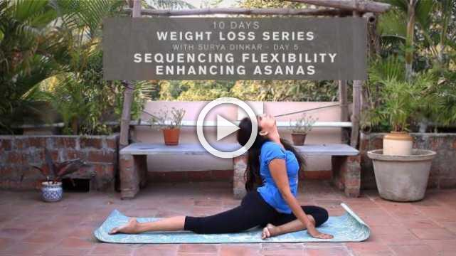 10 Days Weight Loss Series with Surya Dinkar - Day 5 - Sequencing Flexibility enhancing asanas