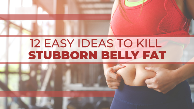 Best 12 Easy Ideas to Kill that Stubborn Belly Fat