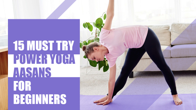15 Simple Must-Try Power Yoga Asanas For Beginners