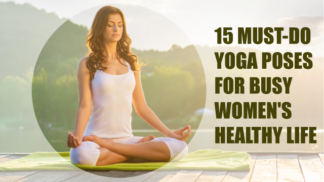 15 Must-do Yoga Poses For Busy Women's Healthy Life