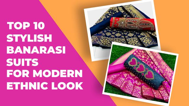 Top 10 Stylish Banarasi Suits For Modern Ethnic Look