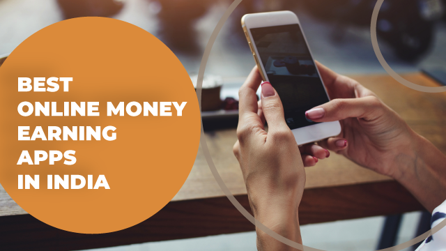 5 Easy to Use Online Money Earning Apps in India