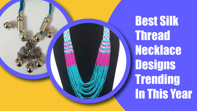 Best Silk Thread Necklace Designs Trending In This Year