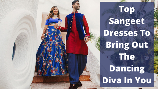Top Sangeet Dresses To Bring Out The Dancing Diva In You