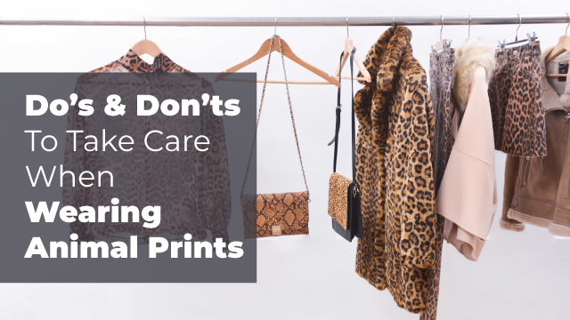 Do's & Don'ts To Take Care Of When Wearing Animal Prints