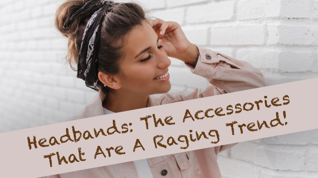 Headbands: The Accessories That Are A Raging Trend!