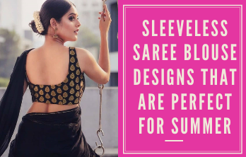 Sleeveless Saree Blouse Designs That are Perfect For Summer