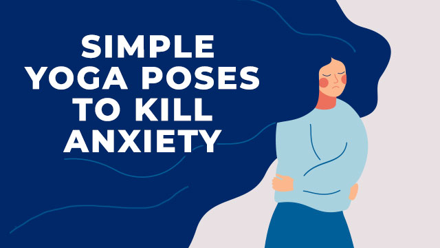 Simple Yoga Poses to Kill Anxiety Once and for All
