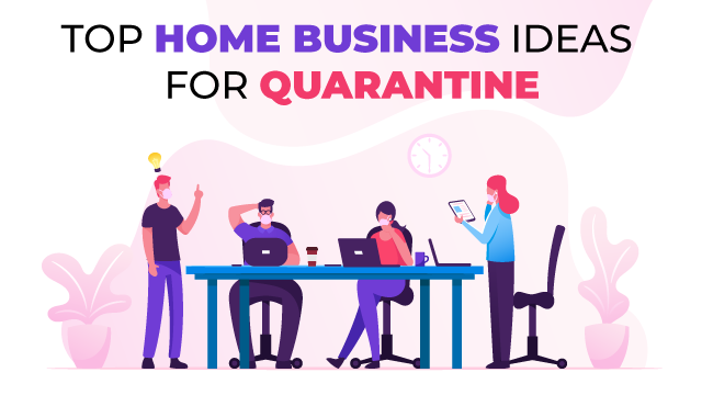 Top Home Business Ideas To Start In COVID-19 Quarantine