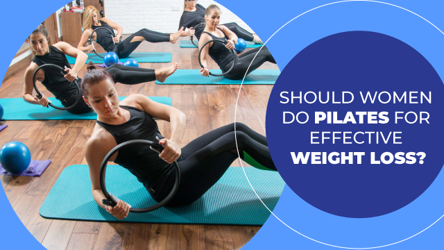 Should Women Do Pilates For Effective Weight Loss?