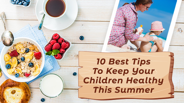 Top 10 Tips To Keep Your Children Healthy This Summer