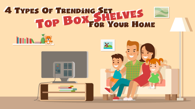 4 Types Of Trending Set Top Box Shelves For Your Home