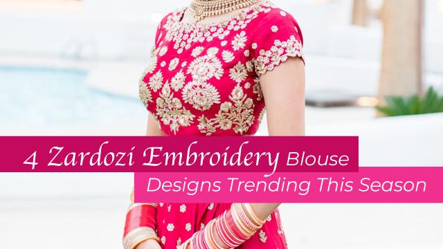 Trending Zardozi Embroidery Blouse Designs This Season