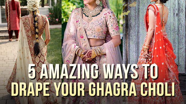 5 Amazing Ways To Drape Your Ghagra Choli With Style