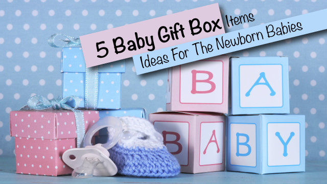5 Baby Gift Items Box Ideas For The Newborn Babies