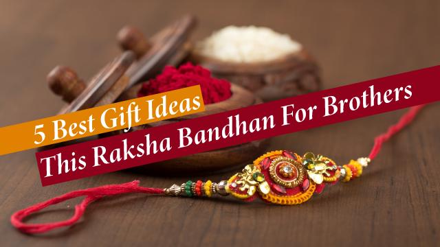 5 Best Gift  Ideas This Raksha Bandhan For Brothers