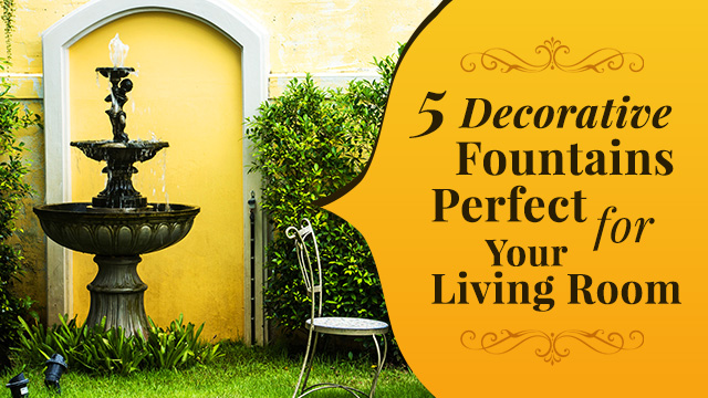 5 Decorative Fountains Perfect For Your Living Room