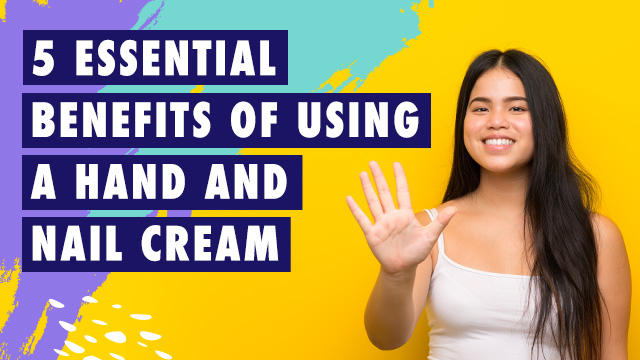 5 Essential Benefits of Using a Hand and Nail Cream
