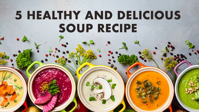 5 Healthy and Delicious Soup Recipes You Should Checkout